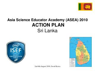 Asia Science Educator Academy (ASEA) 2010  ACTION PLAN Sri Lanka