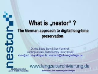 "What  is ""nestor"" ? The German approach to digital long-time preservation"