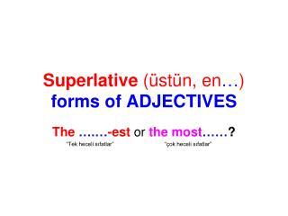 Superlative  (üstün, en … ) forms of ADJECTIVES
