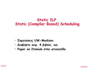 Static ILP   Static (Compiler Based) Scheduling
