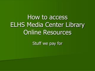 How to access  ELHS Media Center Library Online Resources