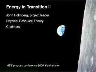 Energy  in  Transition  II John Holmberg, project leader Physical Resource Theory Chalmers