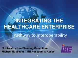 INTEGRATING THE HEALTHCARE ENTERPRISE  Pathway to Interoperability