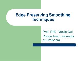 Edge Preserving Smoothing Techniques