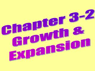 Chapter 3-2 Growth &  Expansion