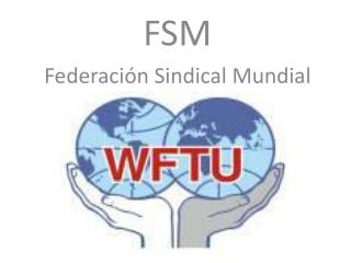 FSM Federación Sindical Mundial