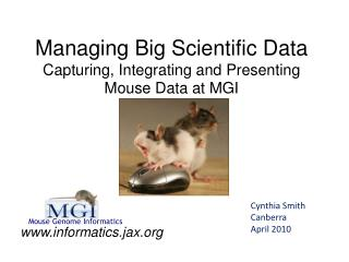 Managing Big Scientific Data  Capturing, Integrating and Presenting Mouse Data at MGI