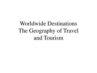 Worldwide Destinations The Geography of Travel and Tourism