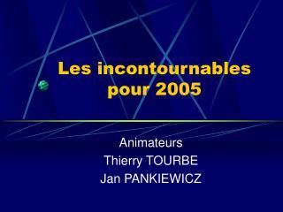 Les incontournables pour 2005