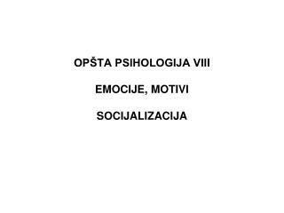 OPŠTA PSIHOLOGIJA VII I EMOCIJE, MOTIVI SOCIJALIZACIJA