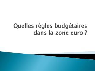 Quelles r�gles budg�taires dans la zone euro ?