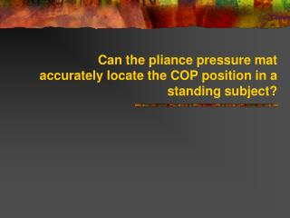Can the pliance pressure mat accurately locate the COP position in a standing subject?