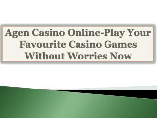 Agen Casino Online-Play Your Favourite Casino Games Without