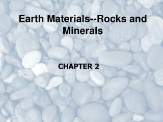 Earth Materials--Rocks and Minerals