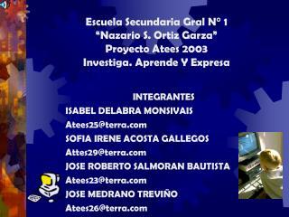 INTEGRANTES ISABEL DELABRA MONSIVAIS Atees25@terra  SOFIA IRENE ACOSTA GALLEGOS