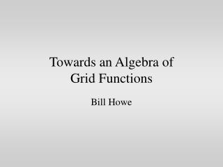 Towards an Algebra of  Grid Functions
