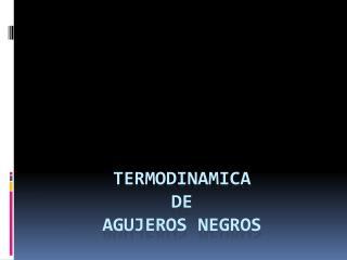 Termodinamica de agujeros negros