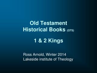 Old Testament  Historical Books  (OT5) 1 & 2 Kings