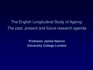 The English Longitudinal Study of Ageing: The past, present and future research agenda