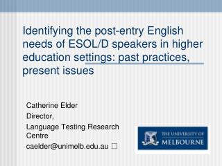 Catherine Elder Director, Language Testing Research Centre caelder@unimelb.au