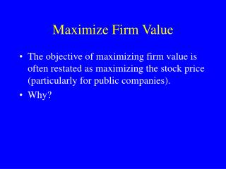 Maximize Firm Value