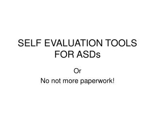 SELF EVALUATION TOOLS FOR ASDs