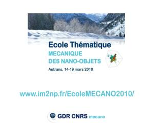 Groupement de Recherche mecano GdR CNRS n°3180 2008-2012 «Mécanique des nano-objets»