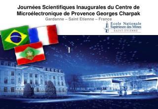 Journées Scientifiques Inaugurales du Centre de Microélectronique de Provence Georges Charpak