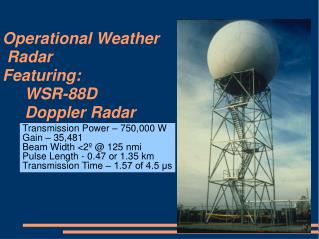 Operational Weather   Radar  Featuring:   WSR-88D    Doppler Radar