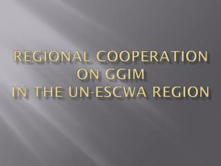 Regional Cooperation on GGIM IN the UN-ESCWA region