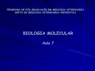 BIOLOGIA MOLECULAR Aula 7