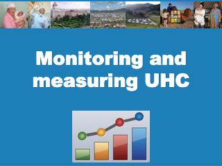 Monitoring and  measuring UHC