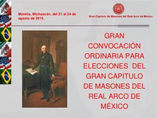GRAN CONVOCACIÓN ORDINARIA PARA ELECCIONES  DEL  GRAN CAPITULO DE MASONES DEL REAL ARCO DE MÉXICO