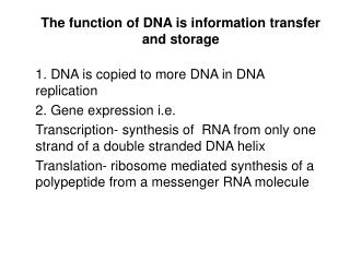 The function of DNA is information transfer and storage