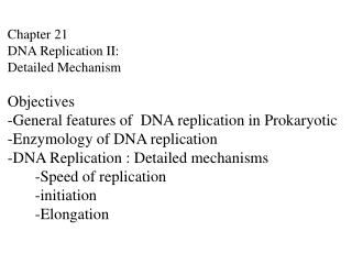 Chapter 21 DNA Replication II: Detailed Mechanism Objectives