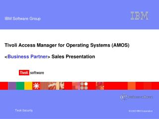 Tivoli Access Manager for Operating Systems (AMOS) < Business Partner > Sales Presentation