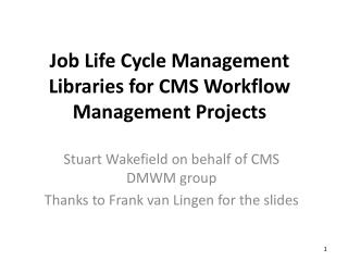 Job Life Cycle Management Libraries for CMS Workflow Management Projects