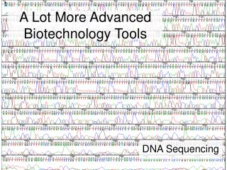 A Lot More Advanced Biotechnology Tools