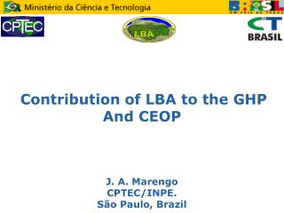 Contribution of LBA to the GHP And CEOP J. A. Marengo  CPTEC/INPE.  São Paulo, Brazil