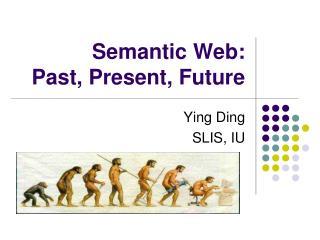 Semantic Web:  Past, Present, Future