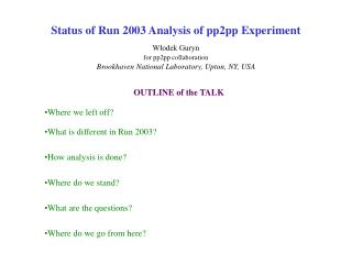 OUTLINE of the TALK Where we left off? What is different in Run 2003? How analysis is done?