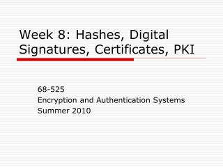 Week 8: Hashes, Digital Signatures, Certificates, PKI