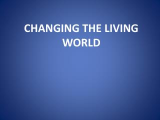 Changing the living world