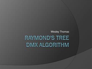 Raymond'S Tree  DMX Algorithm
