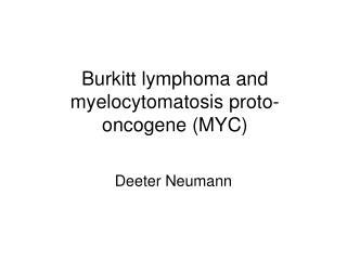 Burkitt lymphoma and myelocytomatosis proto-oncogene (MYC)