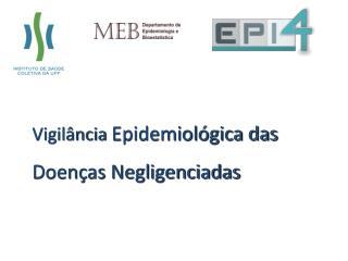 Vigilância  Epidemiológica das  Doenças Negligenciadas