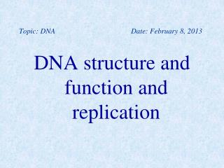 Topic: DNA 			Date: February 8, 2013