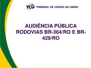 AUDIÊNCIA PÚBLICA RODOVIAS BR-364/RO E BR-429/RO