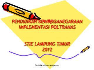 PENDIDIKAN KEWARGANEGARAAN IMPLEMENTASI POLTRANAS STIE LAMPUNG TIMUR 2012