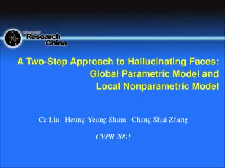 A Two-Step Approach to Hallucinating Faces: Global Parametric Model and  Local Nonparametric Model